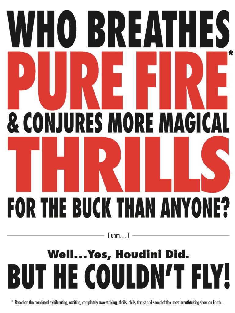 WHO BREATHES PURE FIRE & CONJURES MORE THRILLS FOR THE BUCK THAN ANYONE?